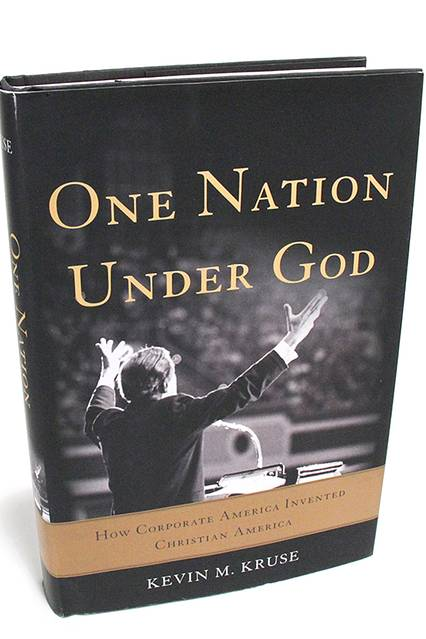 One Nation Under God By Kevin M. Kruse Basic, 352 pages, $29.99